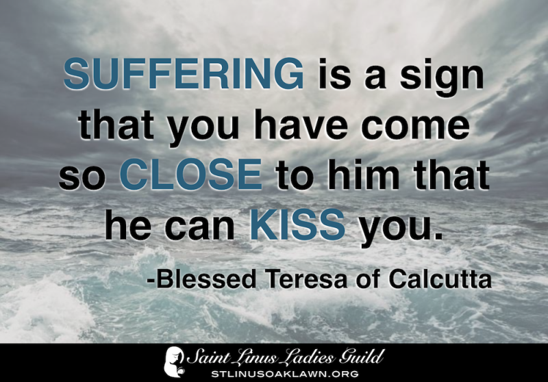 Suffering is a sign that you have come so close to hi that he can Kiss you.